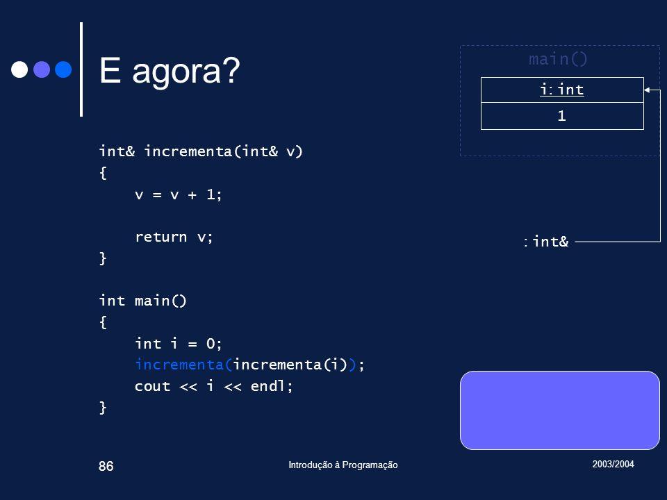 2003/2004 Introdução à Programação 86 E agora.
