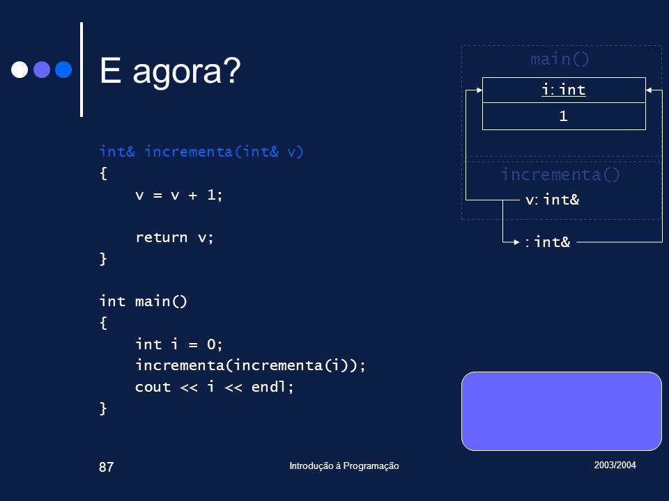 2003/2004 Introdução à Programação 87 E agora.
