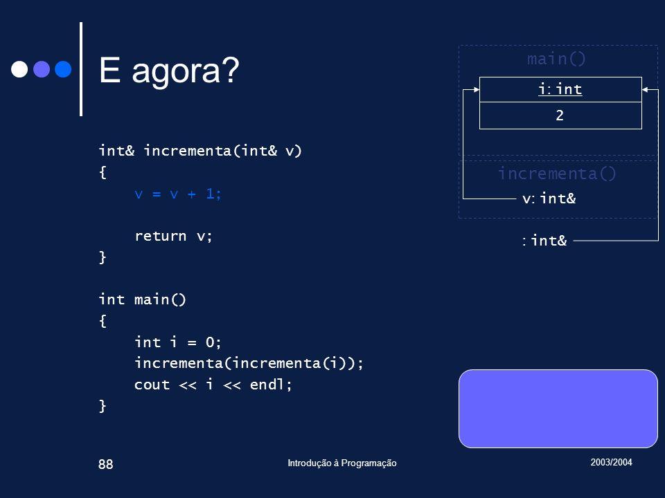 2003/2004 Introdução à Programação 88 E agora.