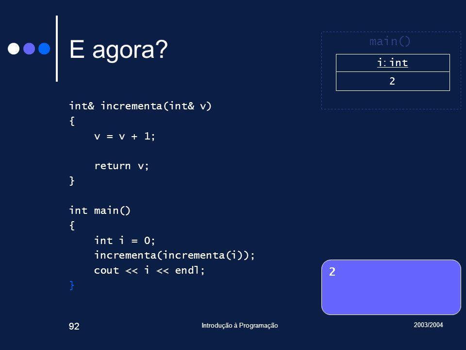 2003/2004 Introdução à Programação 92 E agora.