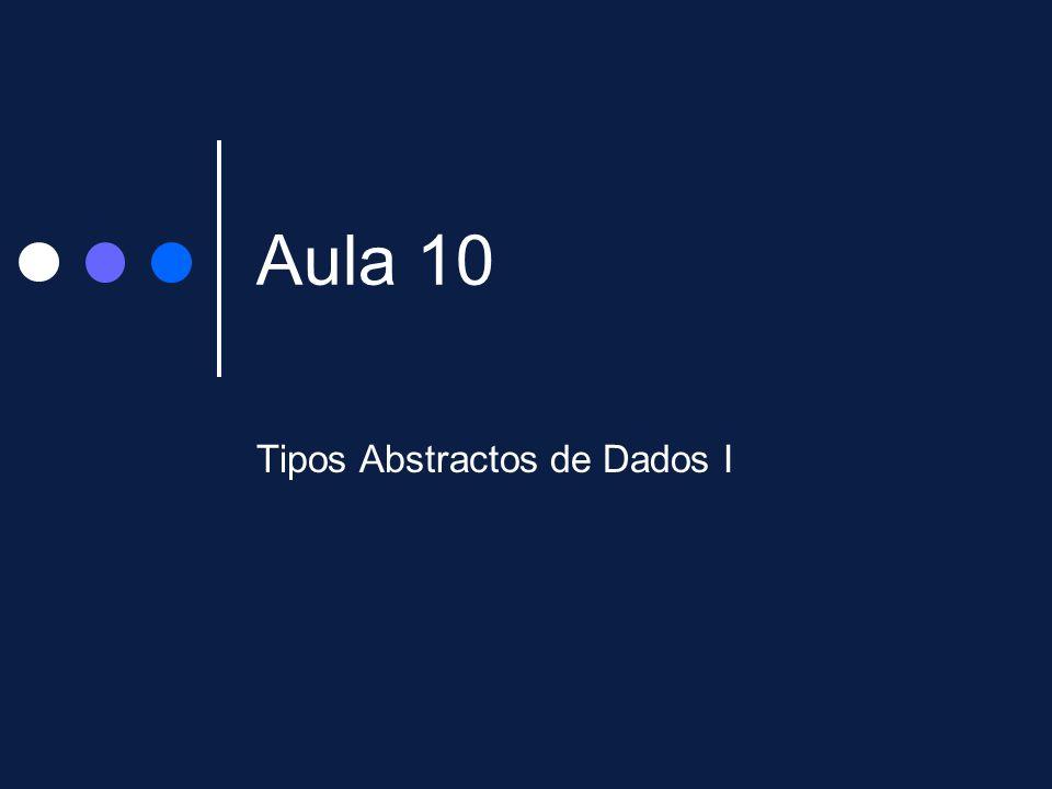 Aula 10 Tipos Abstractos de Dados I