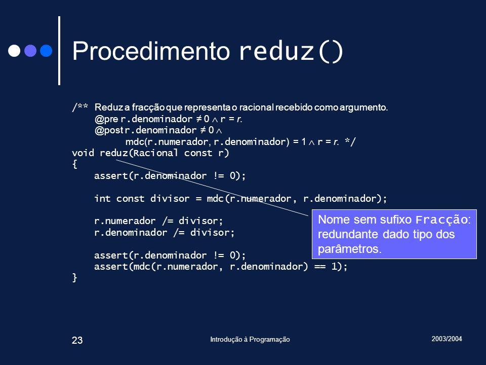 2003/2004 Introdução à Programação 23 Procedimento reduz() /** Reduz a fracção que representa o racional recebido como argumento.