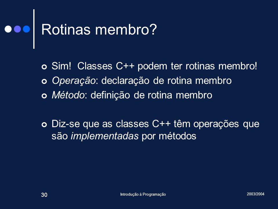 2003/2004 Introdução à Programação 30 Rotinas membro.