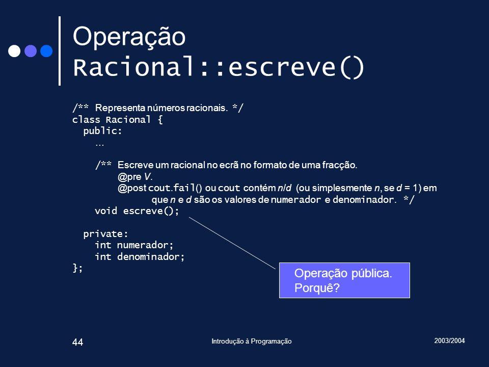 2003/2004 Introdução à Programação 44 Operação Racional::escreve() /** Representa números racionais.