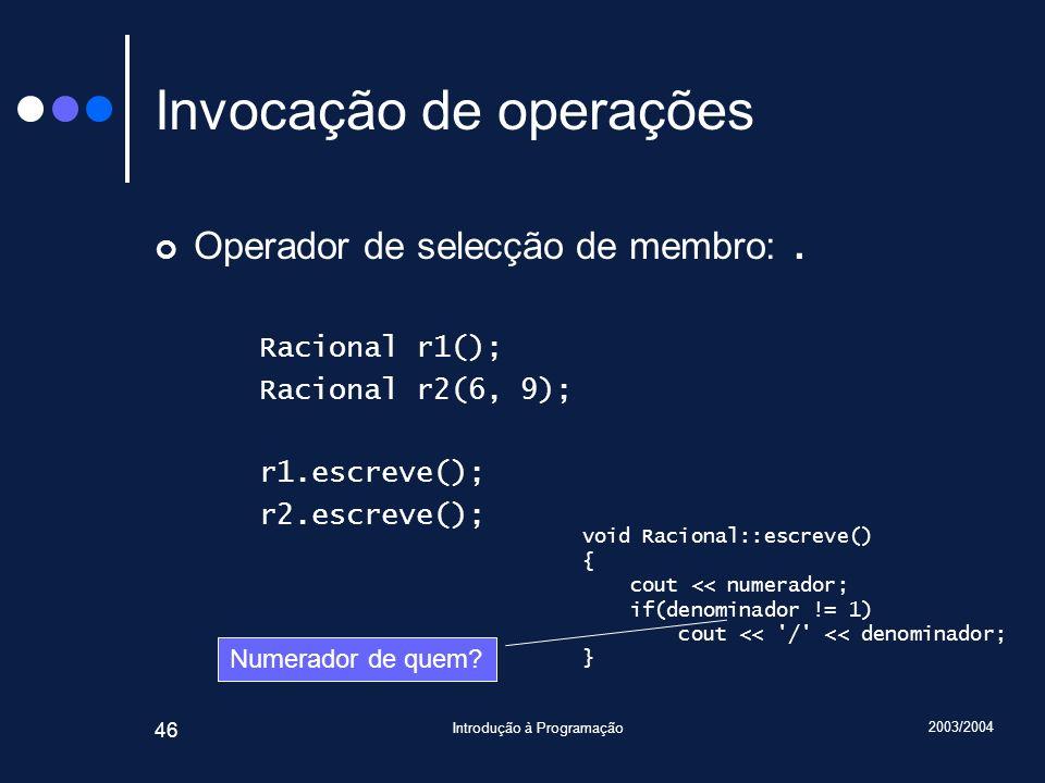 2003/2004 Introdução à Programação 46 Invocação de operações Operador de selecção de membro:.
