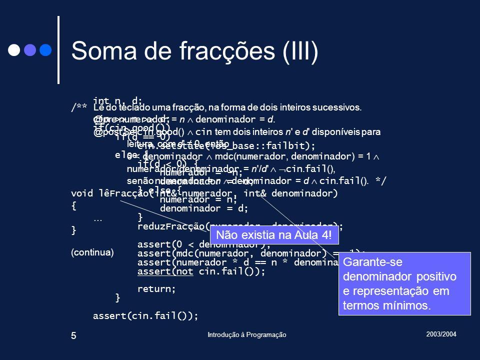 2003/2004 Introdução à Programação 66 Método Racional::escreve() void Racional::escreve() { assert(cumpreInvariante()); cout << numerador; if(denominador != 1) cout << / << denominador; assert(cumpreInvariante()); }