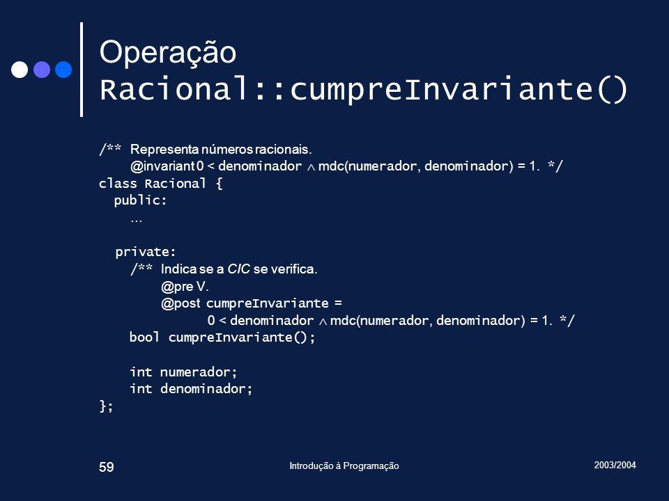 2003/2004 Introdução à Programação 59 Operação Racional::cumpreInvariante() /** Representa números racionais.