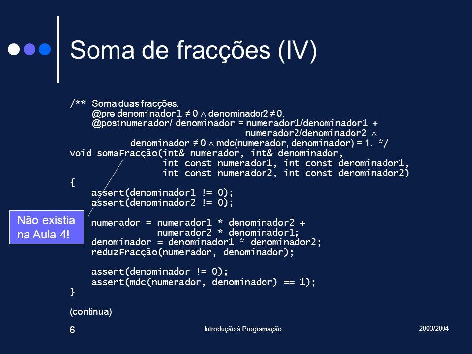 2003/2004 Introdução à Programação 27 Programa principal (I) int main() { // Ler fracções: cout << Introduza duas fracções (numerador denominador): ; Racional r1, r2; lêPara(r1); lêPara(r2); if(cin.fail()) { cout << Opps.