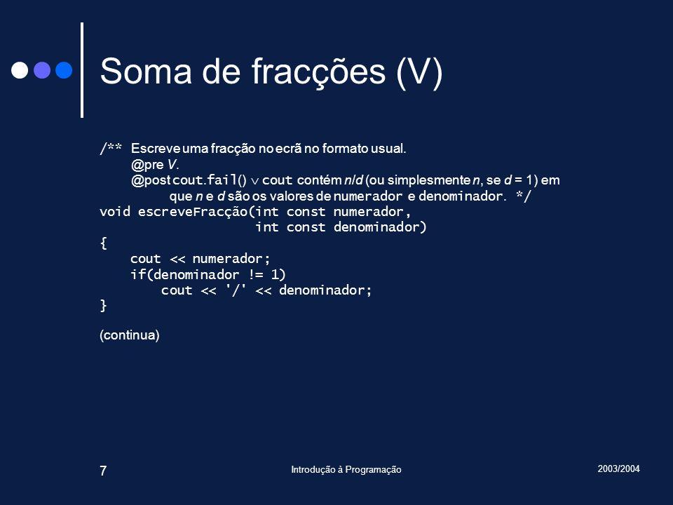 2003/2004 Introdução à Programação 48 Método Racional::somaCom() Racional Racional::somaCom(Racional const r2) { assert(denominador != 0); assert(r2.denominador != 0); Racional r; r.numerador = numerador * r2.denominador + r2.numerador * denominador; r.denominador = denominador * r2.denominador; r.reduz(); assert(denominador != 0); assert(r.denominador != 0); assert(mdc(r.numerador, r.denominador) == 1); return r; } Soma da instância implícita com r2.