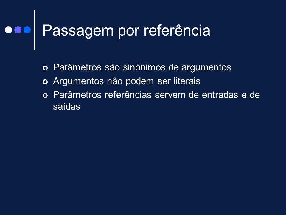 Passagem por referência Parâmetros são sinónimos de argumentos Argumentos não podem ser literais Parâmetros referências servem de entradas e de saídas