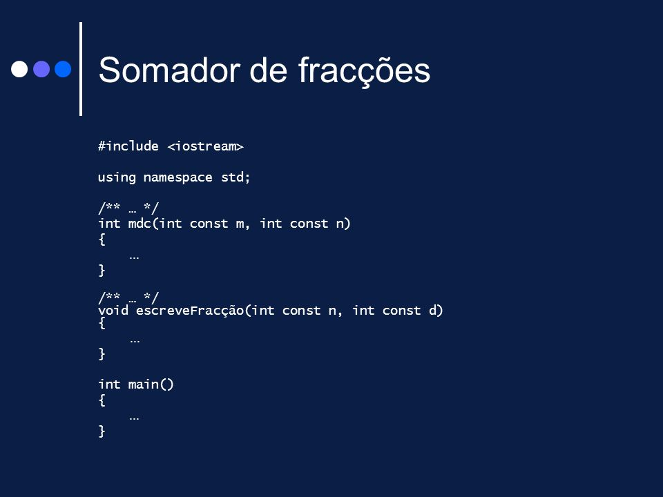 Somador de fracções #include using namespace std; /** … */ int mdc(int const m, int const n) {... } /** … */ void escreveFracção(int const n, int cons