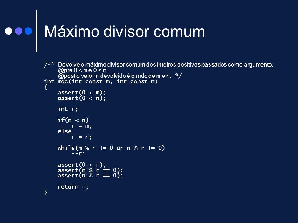 Máximo divisor comum /** Devolve o máximo divisor comum dos inteiros positivos passados como argumento. @pre 0 < m e 0 < n. @post o valor r devolvido