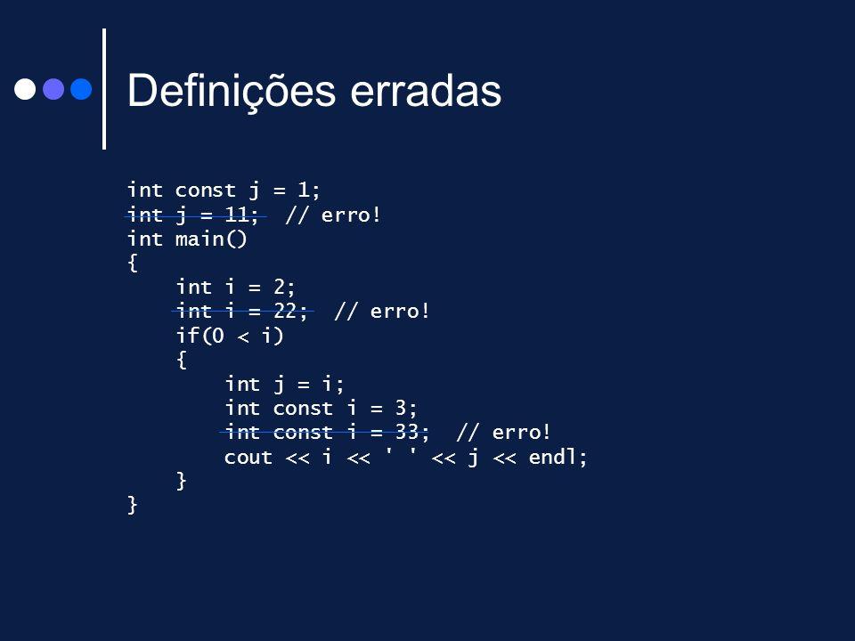 Definições erradas int const j = 1; int j = 11; // erro.
