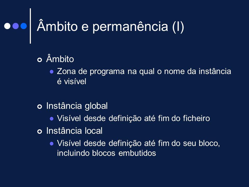 Âmbito e permanência (I) Âmbito Zona de programa na qual o nome da instância é visível Instância global Visível desde definição até fim do ficheiro In