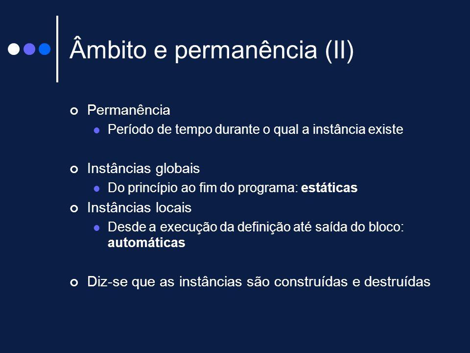 Âmbito e permanência (II) Permanência Período de tempo durante o qual a instância existe Instâncias globais Do princípio ao fim do programa: estáticas