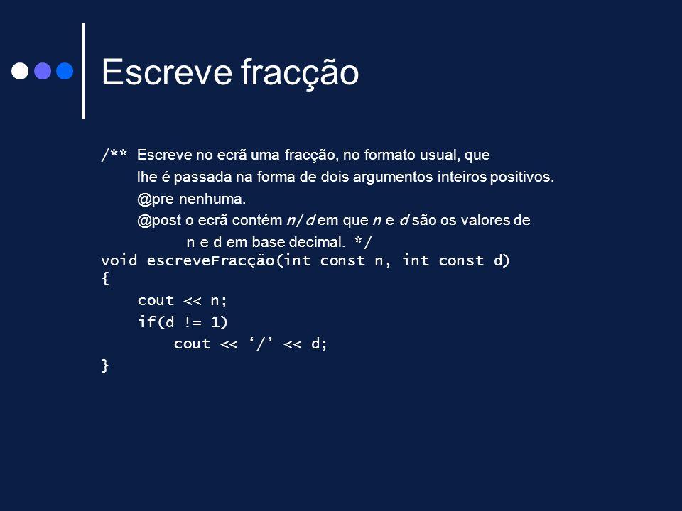 Escreve fracção /** Escreve no ecrã uma fracção, no formato usual, que lhe é passada na forma de dois argumentos inteiros positivos.