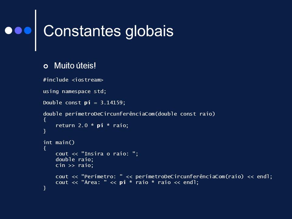 Constantes globais Muito úteis! #include using namespace std; Double const pi = 3.14159; double perímetroDeCircunferênciaCom(double const raio) { retu