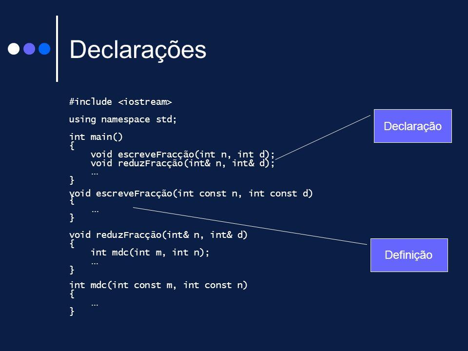 Declarações #include using namespace std; int main() { void escreveFracção(int n, int d); void reduzFracção(int& n, int& d);... } void escreveFracção(