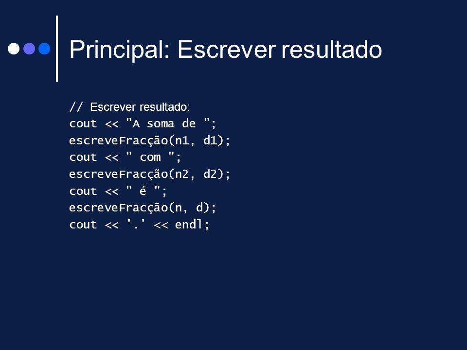 Principal: Escrever resultado // Escrever resultado: cout <<