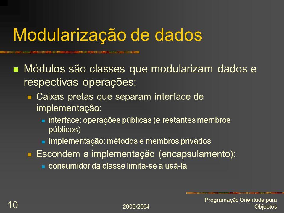 2003/2004 Programação Orientada para Objectos 10 Modularização de dados Módulos são classes que modularizam dados e respectivas operações: Caixas pret
