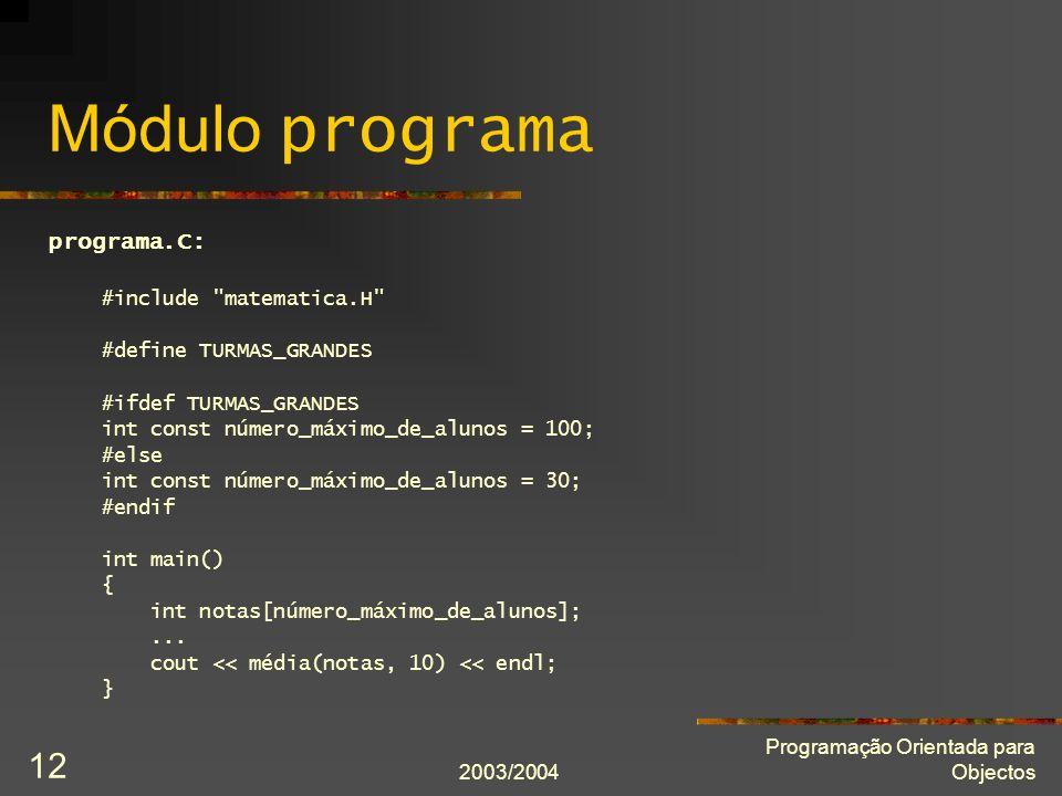 2003/2004 Programação Orientada para Objectos 12 Módulo programa programa.C: #include