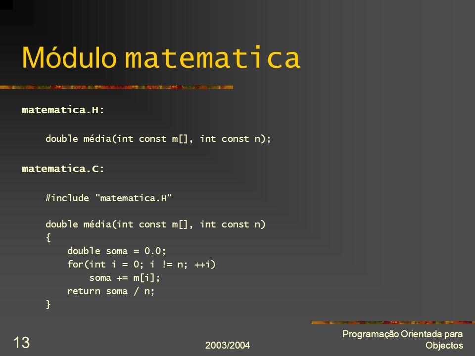 2003/2004 Programação Orientada para Objectos 13 Módulo matematica matematica.H: double média(int const m[], int const n); matematica.C: #include