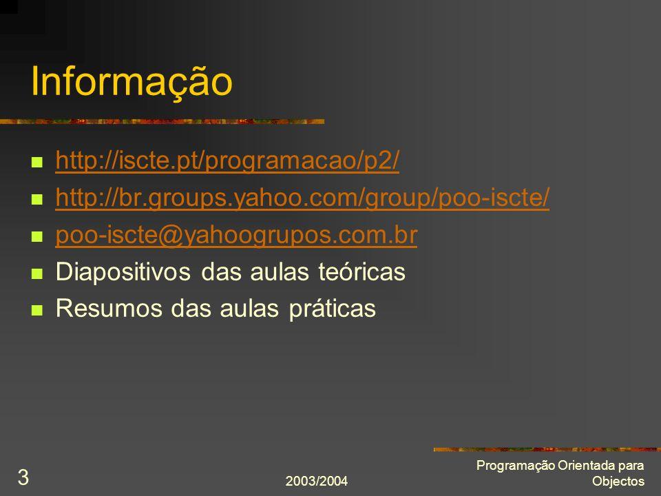 2003/2004 Programação Orientada para Objectos 3 Informação http://iscte.pt/programacao/p2/ http://br.groups.yahoo.com/group/poo-iscte/ poo-iscte@yahoo