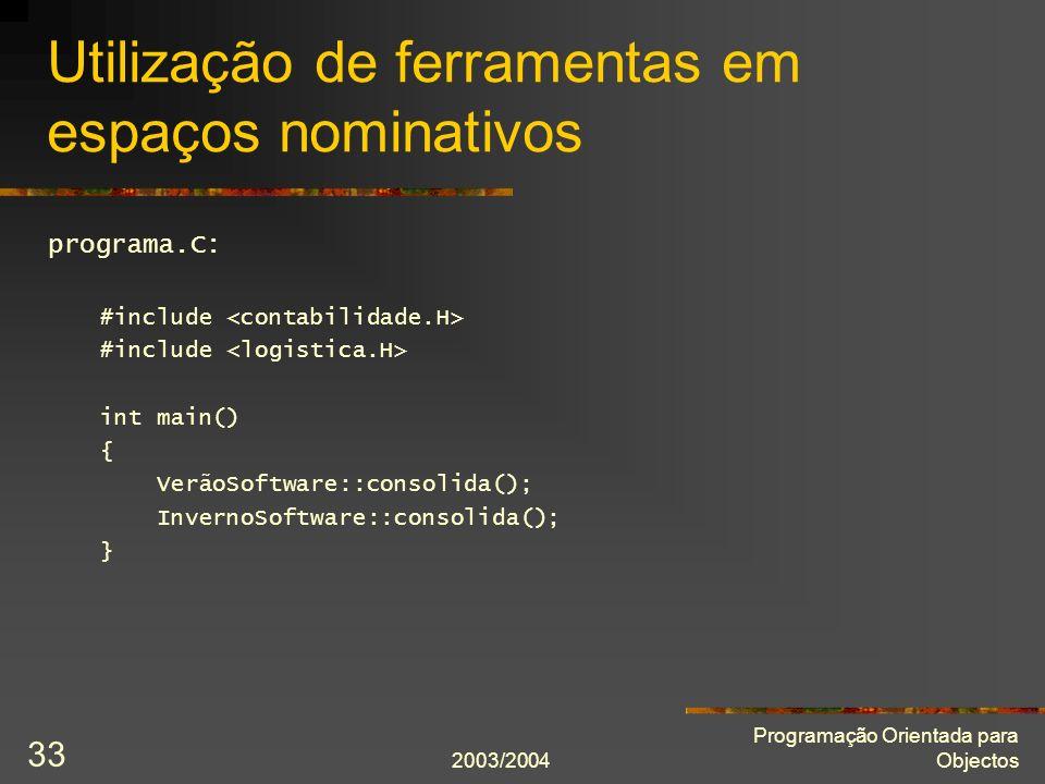 2003/2004 Programação Orientada para Objectos 33 Utilização de ferramentas em espaços nominativos programa.C: #include int main() { VerãoSoftware::con
