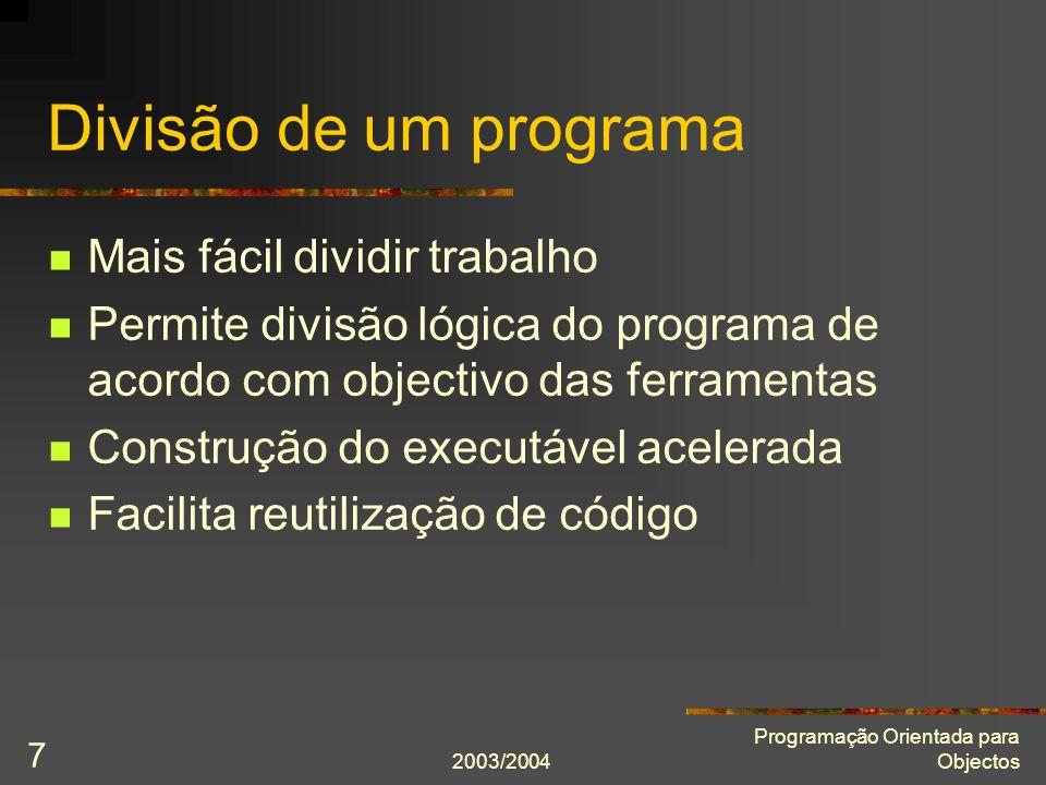 2003/2004 Programação Orientada para Objectos 7 Divisão de um programa Mais fácil dividir trabalho Permite divisão lógica do programa de acordo com ob