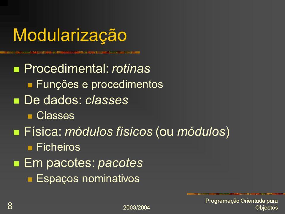 2003/2004 Programação Orientada para Objectos 8 Modularização Procedimental: rotinas Funções e procedimentos De dados: classes Classes Física: módulos