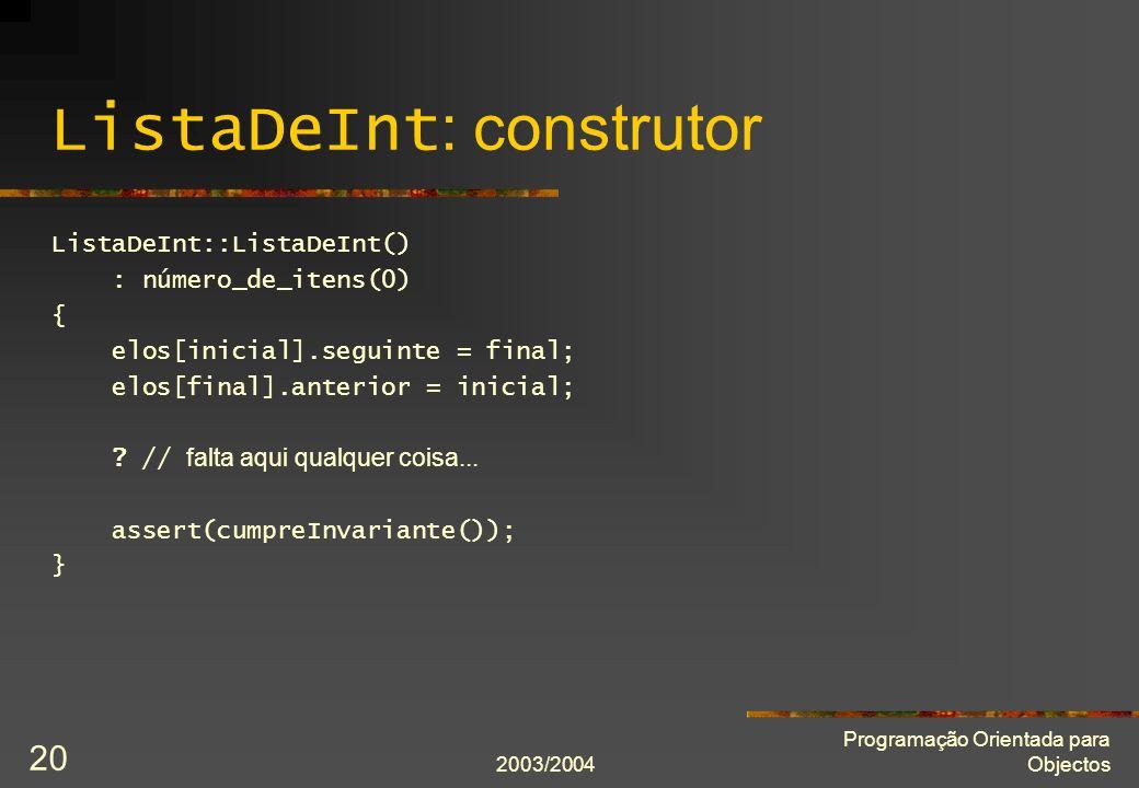 2003/2004 Programação Orientada para Objectos 20 ListaDeInt : construtor ListaDeInt::ListaDeInt() : número_de_itens(0) { elos[inicial].seguinte = final; elos[final].anterior = inicial; .