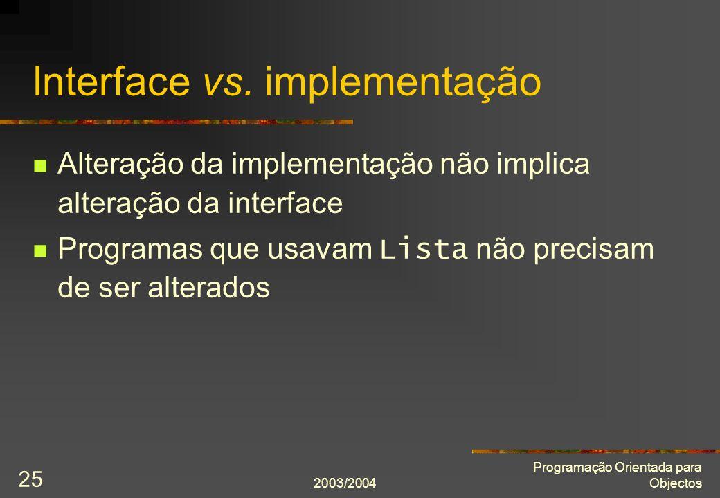 2003/2004 Programação Orientada para Objectos 25 Interface vs.