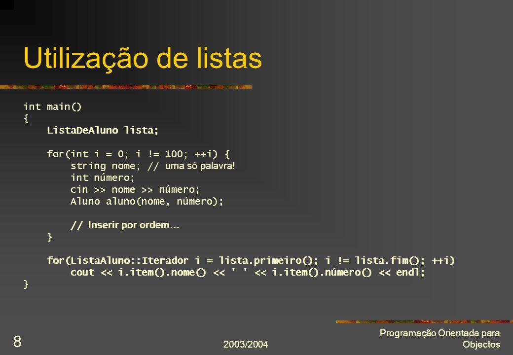 2003/2004 Programação Orientada para Objectos 8 Utilização de listas int main() { ListaDeAluno lista; for(int i = 0; i != 100; ++i) { string nome; // uma só palavra.