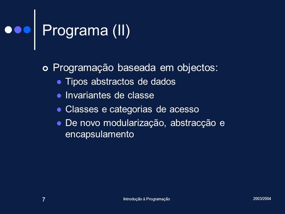 2003/2004 Introdução à Programação 7 Programa (II) Programação baseada em objectos: Tipos abstractos de dados Invariantes de classe Classes e categorias de acesso De novo modularização, abstracção e encapsulamento