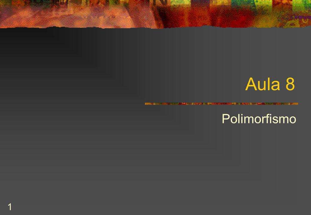 1 Aula 8 Polimorfismo