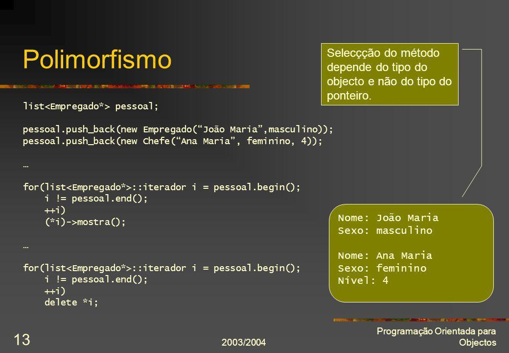 2003/2004 Programação Orientada para Objectos 13 Polimorfismo list pessoal; pessoal.push_back(new Empregado(João Maria,masculino)); pessoal.push_back(