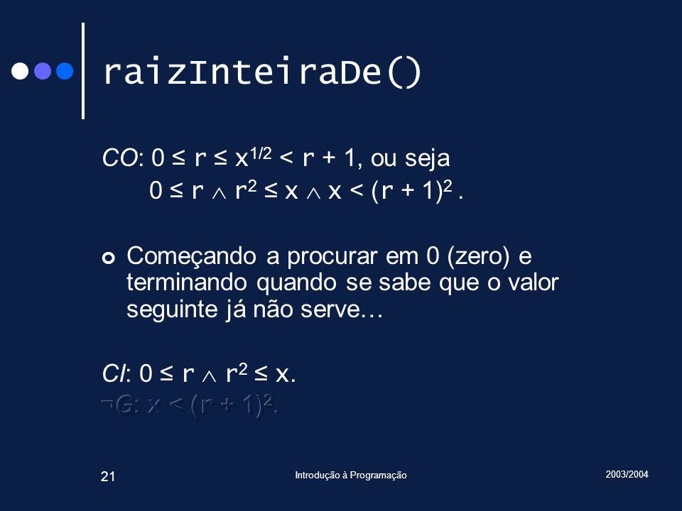 2003/2004 Introdução à Programação 21 raizInteiraDe()