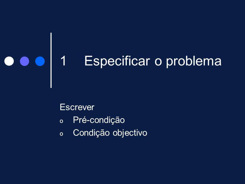 1Especificar o problema Escrever o Pré-condição o Condição objectivo