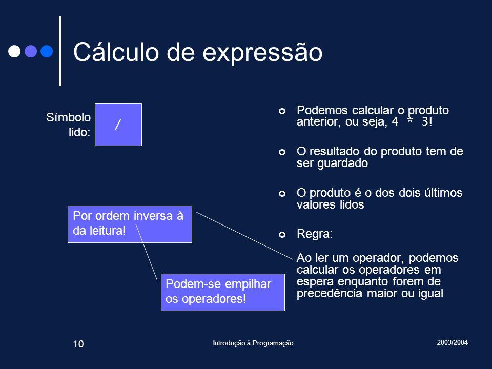 2003/2004 Introdução à Programação 10 Cálculo de expressão Podemos calcular o produto anterior, ou seja, 4 * 3 ! O resultado do produto tem de ser gua