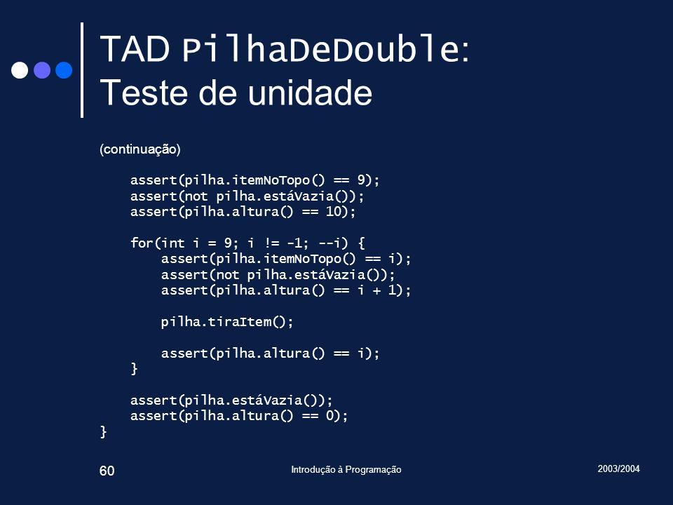 2003/2004 Introdução à Programação 60 TAD PilhaDeDouble : Teste de unidade (continuação) assert(pilha.itemNoTopo() == 9); assert(not pilha.estáVazia()