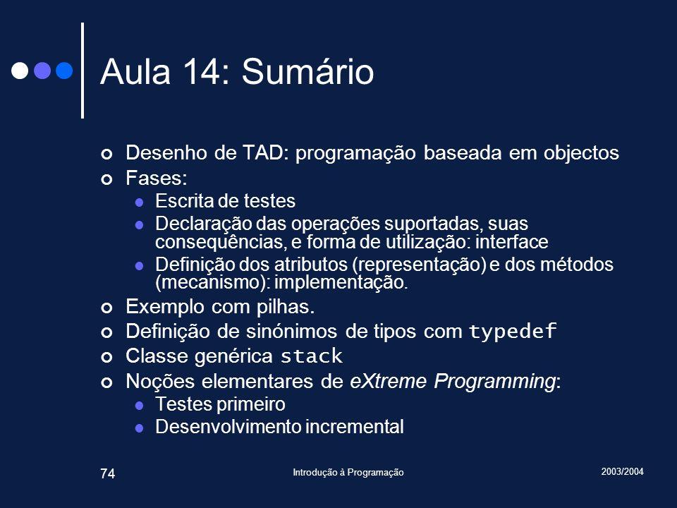 2003/2004 Introdução à Programação 74 Aula 14: Sumário Desenho de TAD: programação baseada em objectos Fases: Escrita de testes Declaração das operaçõ