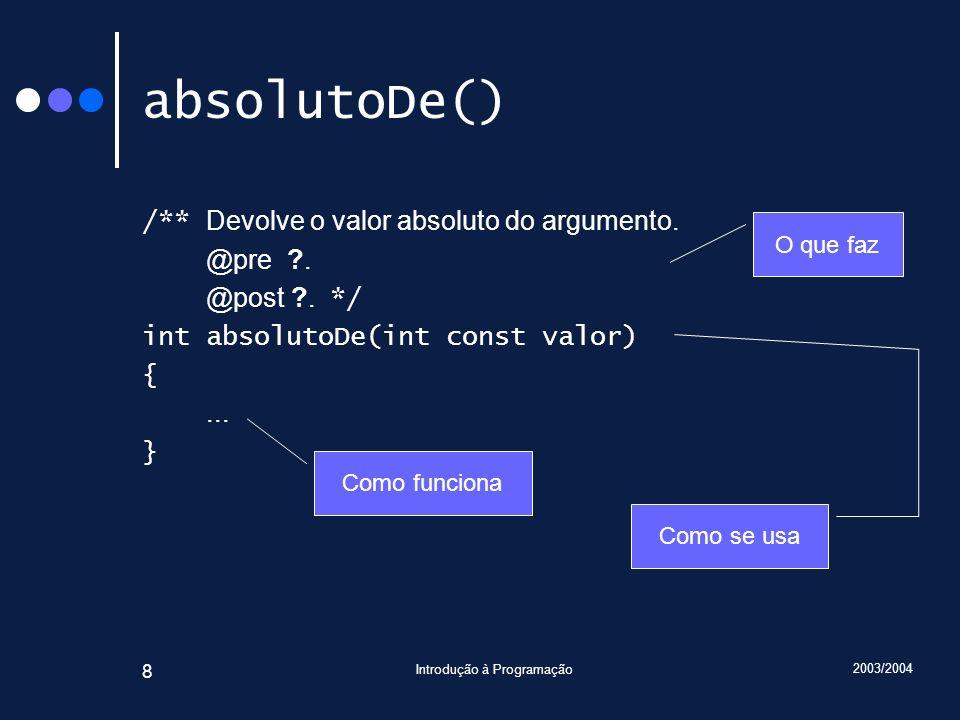 2003/2004 Introdução à Programação 9 absolutoDe() : pré-condição /** Devolve o valor absoluto do argumento.