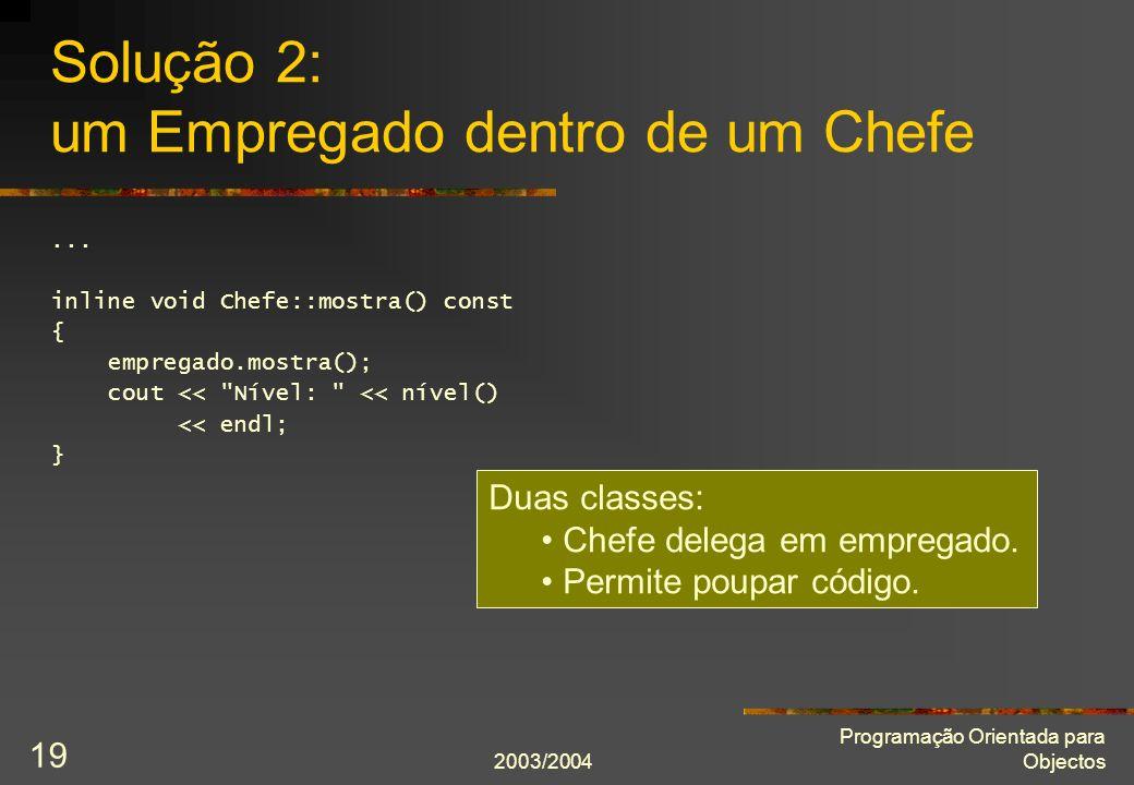 2003/2004 Programação Orientada para Objectos 19 Solução 2: um Empregado dentro de um Chefe...