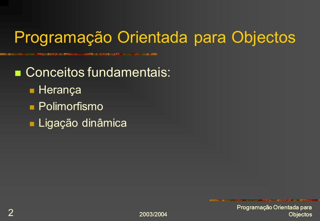 2003/2004 Programação Orientada para Objectos 2 Conceitos fundamentais: Herança Polimorfismo Ligação dinâmica