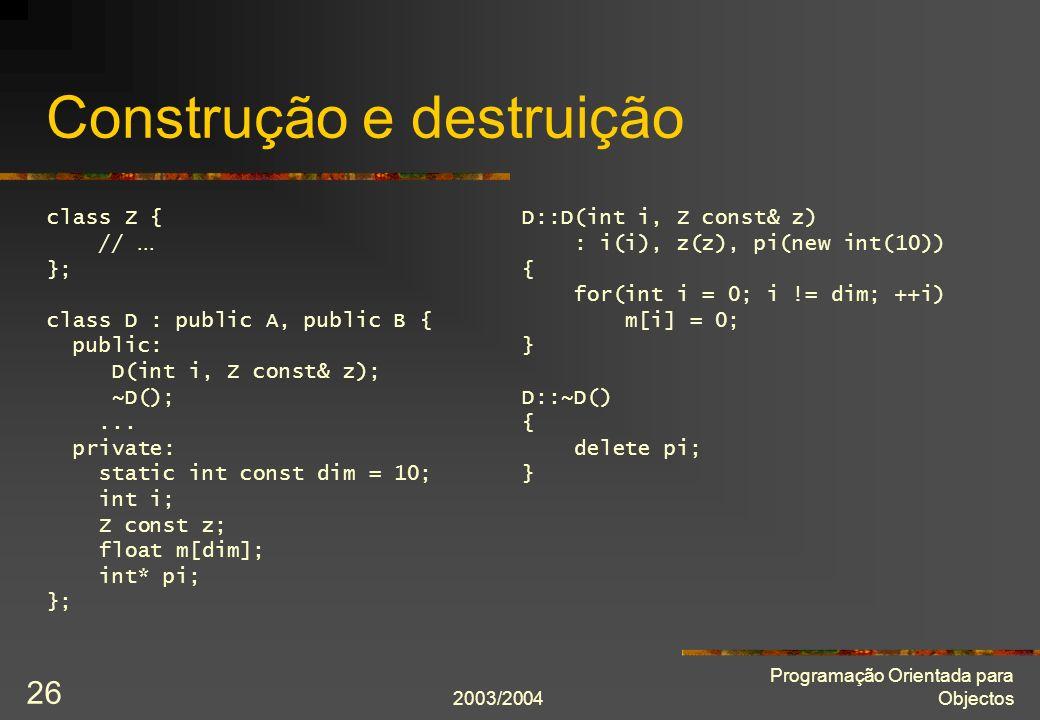 2003/2004 Programação Orientada para Objectos 26 Construção e destruição class Z { //...