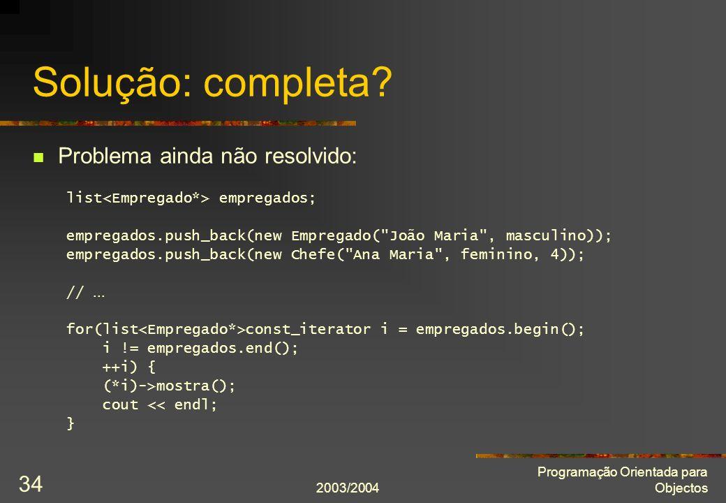 2003/2004 Programação Orientada para Objectos 34 Solução: completa.