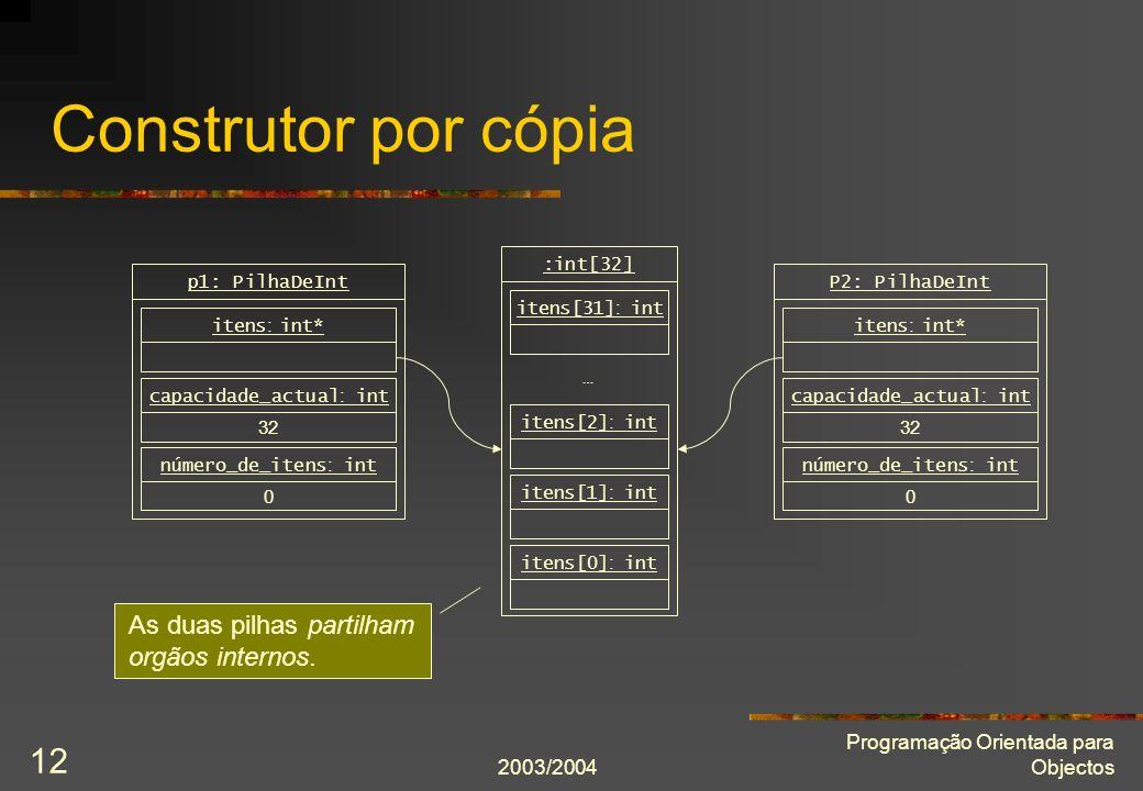2003/2004 Programação Orientada para Objectos 12 Construtor por cópia itens[0] : int itens[1] : int itens[2] : int itens[31] : int :int[32] … 0 número