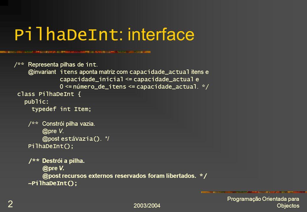 2003/2004 Programação Orientada para Objectos 2 PilhaDeInt : interface /** Representa pilhas de int. @invariant itens aponta matriz com capacidade_act