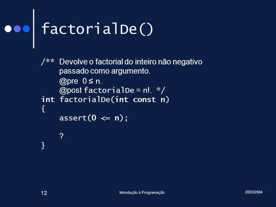 2003/2004 Introdução à Programação 12 factorialDe() /** Devolve o factorial do inteiro não negativo passado como argumento.