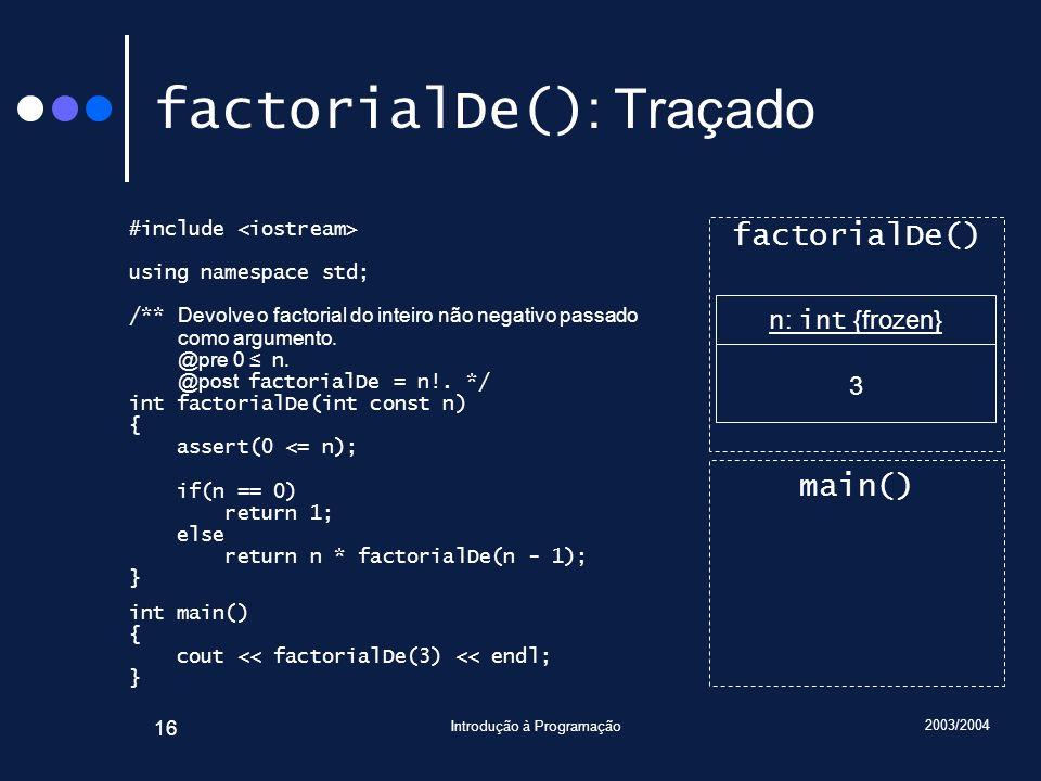 2003/2004 Introdução à Programação 16 factorialDe() : Traçado #include using namespace std; /** Devolve o factorial do inteiro não negativo passado como argumento.